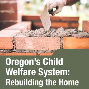 """Una mano pone el mortero en una pared de ladrillos en curso. El texto del título dice """"El sistema de bienestar infantil de Oregon: Reconstruyendo el hogar"""""""